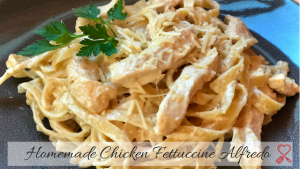Homemade Chicken Fettuccine Alfredo